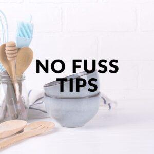 No Fuss Tips